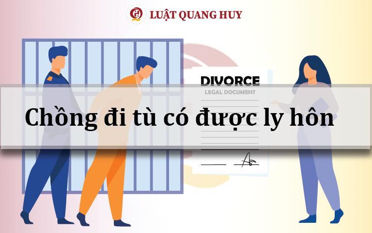 Chồng đi tù có được ly hôn với vợ không?