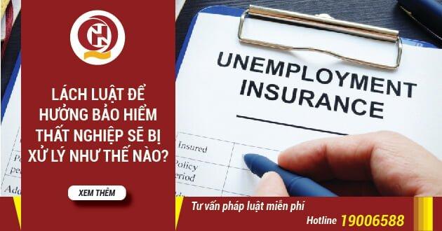 Chế tài xử lý khi thực hiện hành vi lách luật để hưởng bảo hiểm thất nghiệp