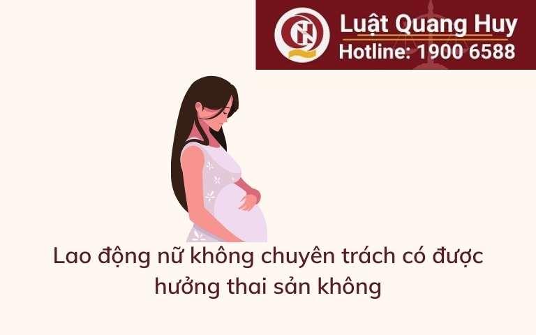 Lao động nữ không chuyên trách có được hưởng thai sản không