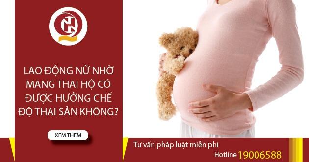 Lao động nữ nhờ mang thai hộ có được hưởng chế độ thai sản không