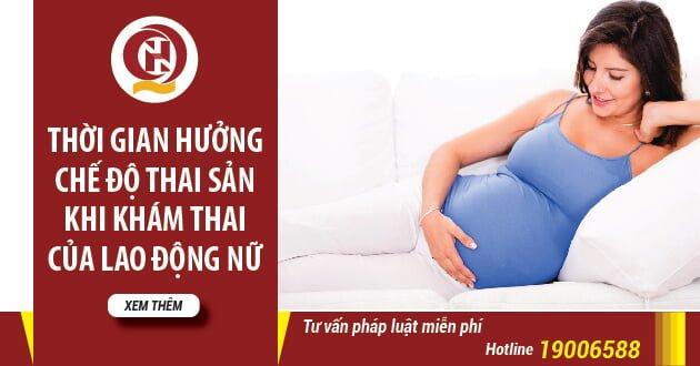 Thời gian hưởng chế độ thai sản khi khám thai của lao động nữ